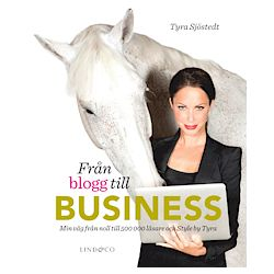 Från blogg till business : min väg från noll till 500 000 läsare och Style by Tyra - Tyra Sjöstedt - Bok (9789174611144)