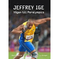 Jeffrey Ige : vägen till Paralympics - Martin Nauclér - Bok (9789170534447)