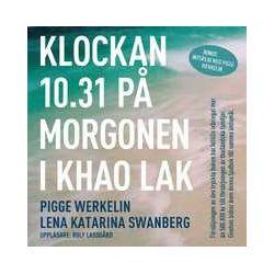 Klockan 10.31 på morgonen i Khao Lak - Lena Katarina Swanberg, Pigge Werkelin - Ljudbok i mp3-format att ladda ned (9789185817252)