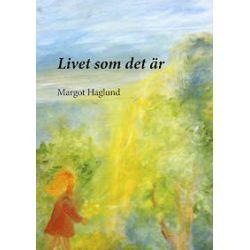 Livet som det är - Margot Haglund - Bok (9789163727177)