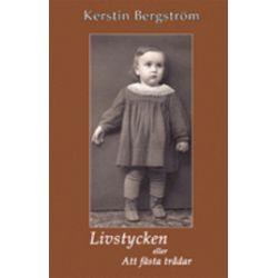 Livstycken eller Att fästa trådar - Kerstin Bergström - Bok (9789197516075)