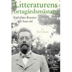Litteraturens örtagårdsmästare : Karl Otto Bonnier och hans tid - Per I Gedin - Bok (9789100100766)