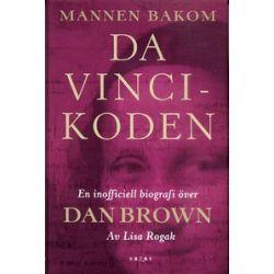Mannen bakom Da Vinci-koden : den inofficiella biografin över Dan Brown - Lisa Rogak - Bok (9789170280849)