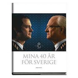 Mina 40 år för Sverige - Kung Av Sverige Carl Xvi Gustaf - Bok (9789113055244)