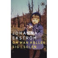 Om man håller sig i solen - Johanna Ekström - Pocket