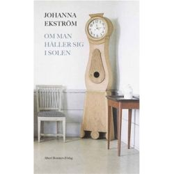 Om man håller sig i solen - Johanna Ekström - E-bok (9789100129606)