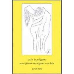 Män är polygama men kvinnor monogama, sa han - Gabriella Ekberg - Bok (9789185925612)