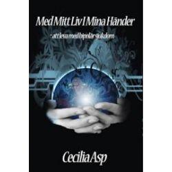 Med mitt liv i mina händer : att leva med bipolär sjukdom - Cecilia Asp - Bok (9789175330037)