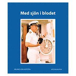 Med sjön i blodet : minnen från ett halvsekel i sjöfartens tjänst - Erland Von Hofsten - Bok (9789187360398)