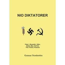 Nio diktatorer : Peter den Store, Mussolini, Hitler, Stalin, Mao, Pol Pot, Tito, Franco, Pinochet : historiskt sammanhan