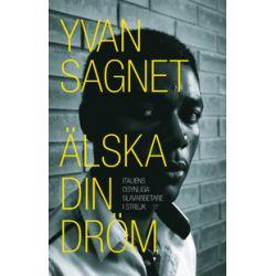 Älska din dröm - Yvan Sagnet - Bok (9789187393181)