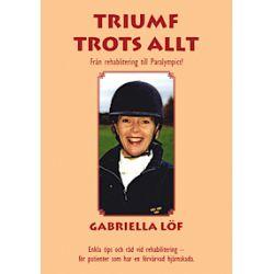 Triumf trots allt - Gabriella Löf - Bok (9789174654585)