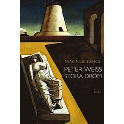 Peter Weiss stora dröm : essä - Magnus Bergh - Bok (9789172473638)