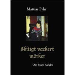 Skitigt vackert mörker : om Mare Kandre - Mattias Fyhr - Bok (9789172472839)