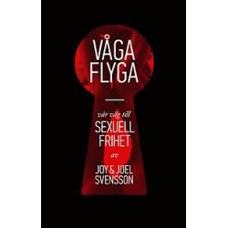 Våga flyga : vår väg till sexuell frihet - Joy Svensson, Joel Svensson - Bok (9789137140506)
