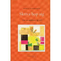 Skriva hop sig : om att uppfinna sig själv - Maria Hammarén - Bok (9789189449855)