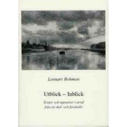 Utblick - inblick : essäer och uppsatser i urval från ett skol- och forskarliv - Lennart Bohman - Bok (9789185716937)