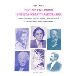 Text och tolkning i svenska författarbiografier : Elin Wägners Selma Lagerl - Inger Larsson - Bok (9789178446322)