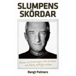 Slumpens skördar - Minnen och funderingar från musikens och filmens märkliga världar. - Bengt Palmers - Storpocket (9789185567690)