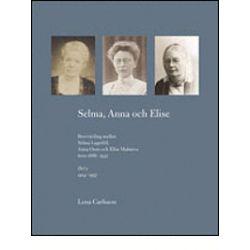 Selma, Anna och Elise. Brevväxling mellan Selma Lagerlöf, Anna Oom och Elise Malmros åren 1886-1937. Del 2 1914-1937 - Bok (9789163347887)