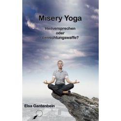Bücher: Misery Yoga - Heilversprechen oder Vernichtungswaffe?  von Elsa Gantenbein