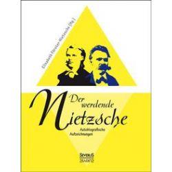 Bücher: Der werdende Nietzsche: Autobiografische Aufzeichnungen  von Elisabeth Förster-Nietzsche