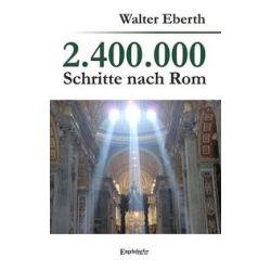 Bücher: 2.400.000 Schritte nach Rom  von Eberth Walter