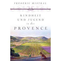 Bücher: Kindheit und Jugend in der Provence  von Frédéric Mistral