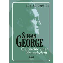 Bücher: Stefan George. Geschichte einer Freundschaft  von Sabine Lepsius