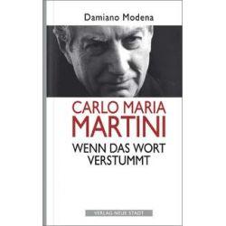 Bücher: Carlo Maria Martini. Wenn das Wort verstummt  von Damiano Modena