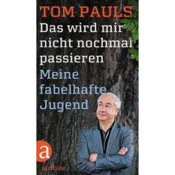Bücher: Das wird mir nicht nochmal passieren  von Tom Pauls