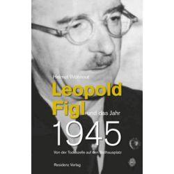Bücher: Leopold Figl und das Jahr 1945  von Helmut Wohnout