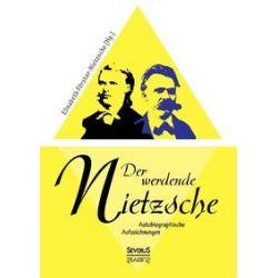 Bücher: Der werdende Nietzsche. Autobiografische Aufzeichnungen  von Elisabeth Förster-Nietzsche