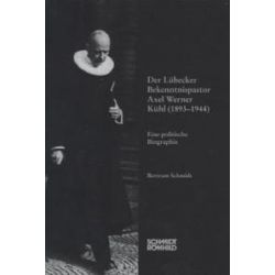 Bücher: Der Lübecker Bekenntnispastor Axel Werner Kühl (1893-1944)  von Bertram Schmidt