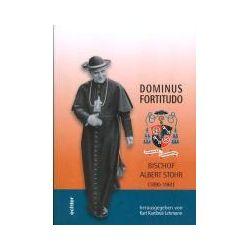 Bücher: Dominus Fortitudo. Bischof Albert Stohr (1890-1961)