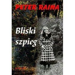 Bliski szpieg - Peter Raina