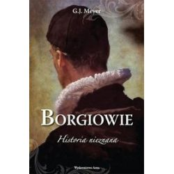 Borgiowie. Historia nieznana - G. J. MEYER, G.J. Meyer