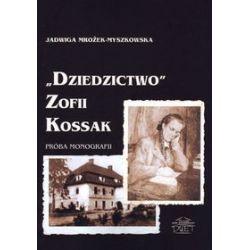 """""""Dziedzictwo"""" Zofii Kossak. Próba monografii"""