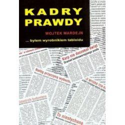 Kadry prawdy czyli byłem wyrobnikiem tabloidu - Wojciech Wardejn