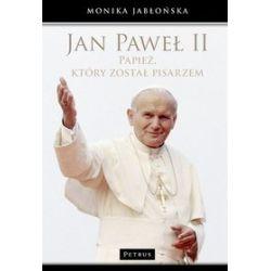 Jan Paweł II. Papież, który został pisarzem - Monika Jabłońska