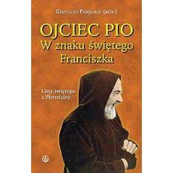 Ojciec Pio. W znaku świętego Franciszka - Ojciec Pio