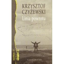 Linia powrotu. Zapiski z pogranicza - Krzysztof Czyżewski