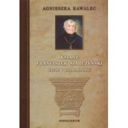 Ksiądz Franciszek Siarczyński. Życie i działalność - Agnieszka Kawalec