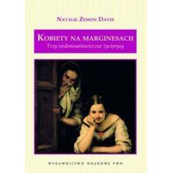 Kobiety na marginesach. Trzy siedemnastowieczne życiorysy - Natalie Zemon Davis