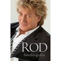 Rod. Autobiografia - Rod Stewart