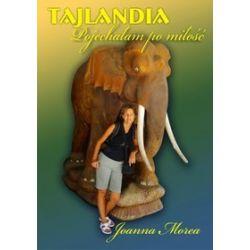 Tajlandia. Pojechałam po miłość - Joana Morea