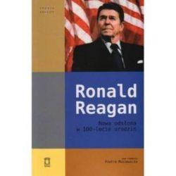 Ronald Reagan Nowa odsłona w 100-lecie urodzin - Piotr Musiewicz