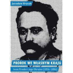 Prorok we własnym kraju. Iwan Franko i jego Ukraina - Jarosław Hrycak