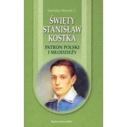 Święty Stanisław Kostka. Patron Polski i młodzieży - Stanisław Mrozek