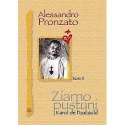 Ziarno pustyni. Karol de Foucauld - tom 2 - Alessandro Pronzato